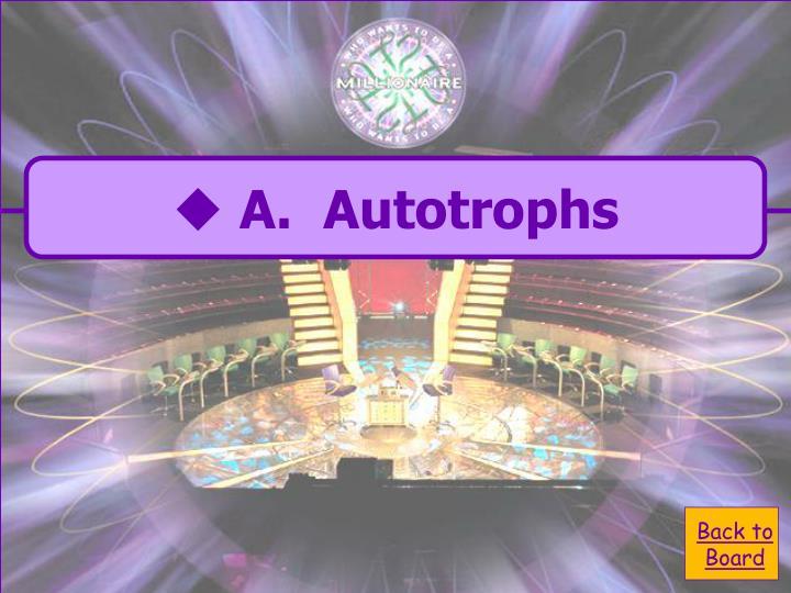 A.  Autotrophs