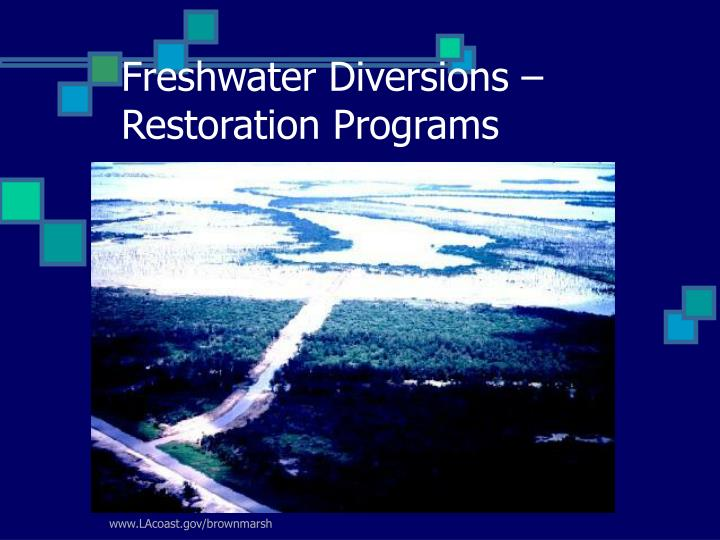 Freshwater Diversions – Restoration Programs