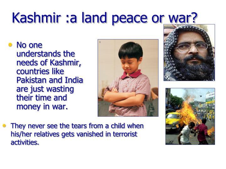 Kashmir :a land peace or war?