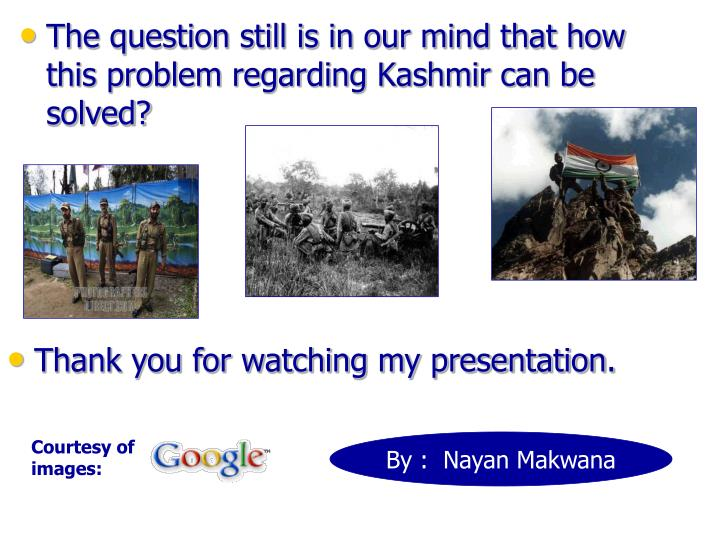 The question still is in our mind that how this problem regarding Kashmir can be solved?