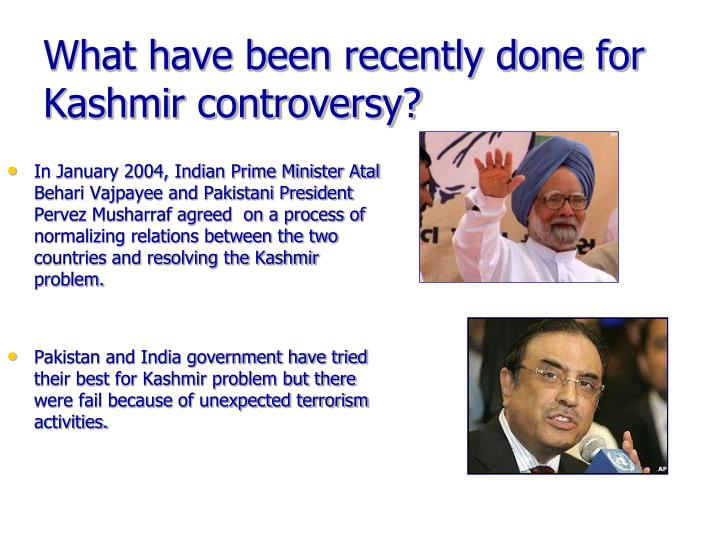 What have been recently done for Kashmir controversy?