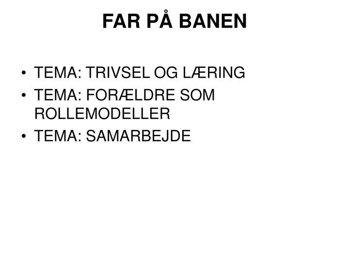 FAR PÅ BANEN