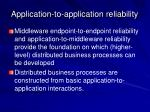 application to application reliability