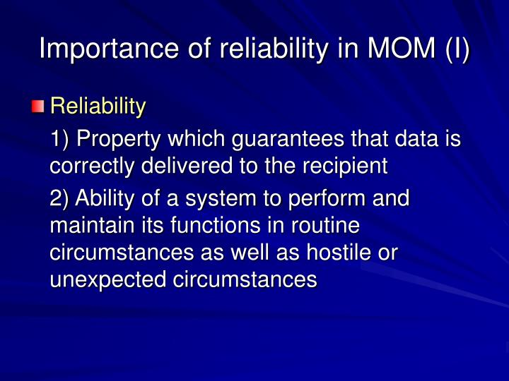 Importance of reliability in MOM (I)