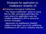 strategies for application to middleware reliability ii