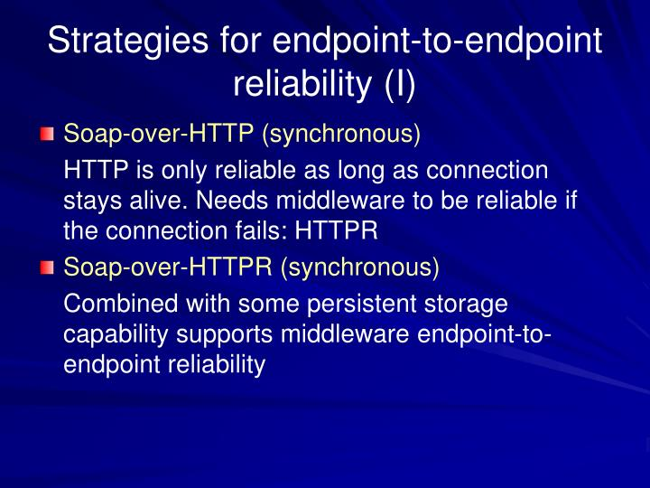 Strategies for endpoint-to-endpoint reliability (I)
