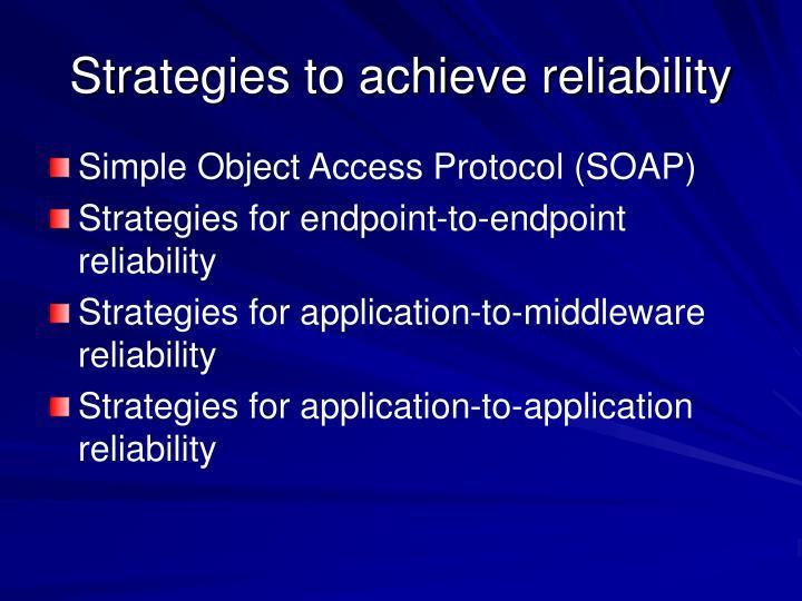 Strategies to achieve reliability