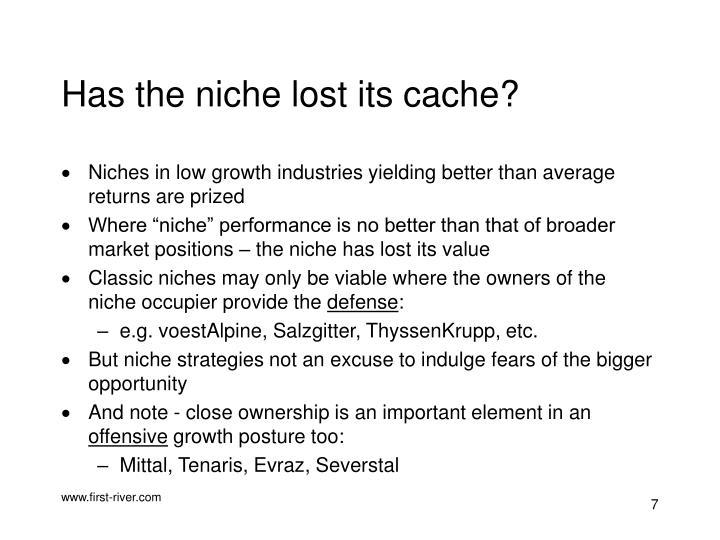 Has the niche lost its cache?