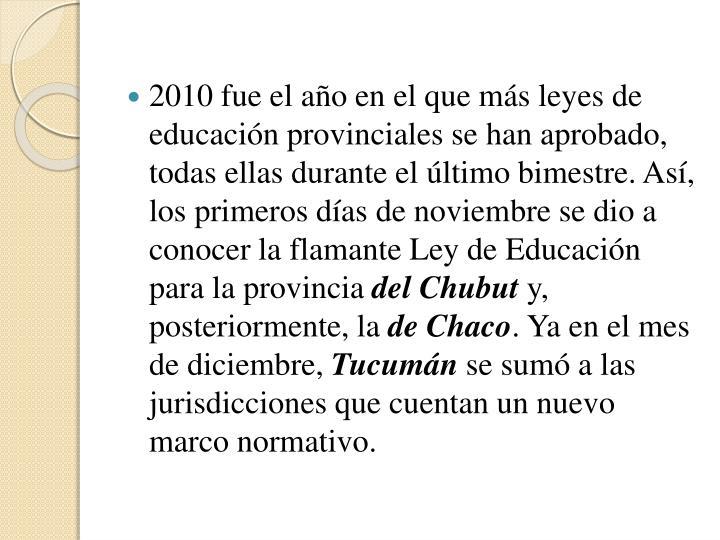 2010 fue el año en el que más leyes de educación provinciales se han aprobado, todas ellas durante el último bimestre. Así, los primeros días de noviembre se dio a conocer la flamante Ley de Educación para la provincia