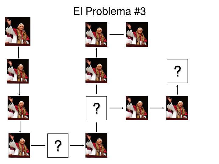 El Problema #3