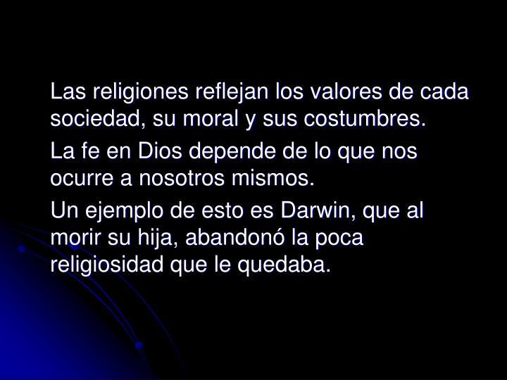 Las religiones reflejan los valores de cada sociedad, su moral y sus costumbres.