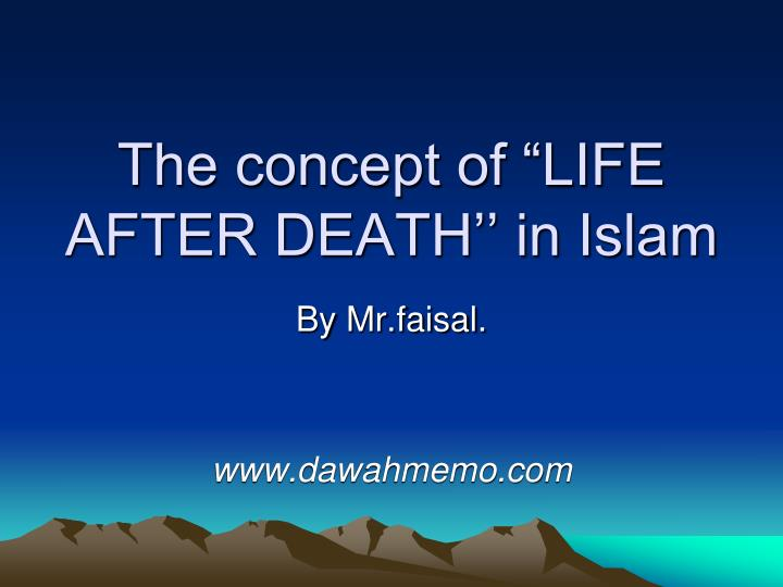 "The concept of ""LIFE AFTER DEATH'' in Islam"