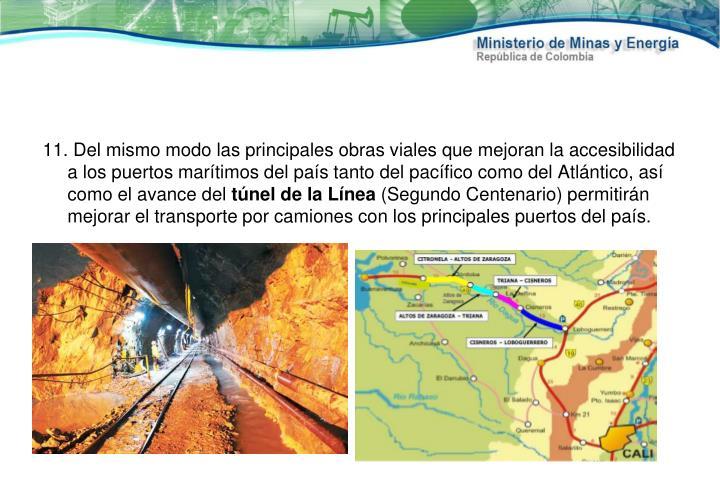 11. Del mismo modo las principales obras viales que mejoran la accesibilidad a los puertos marítimos del país tanto del pacífico como del Atlántico, así como el avance del