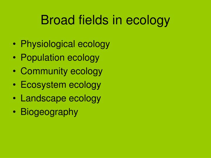 Broad fields in ecology
