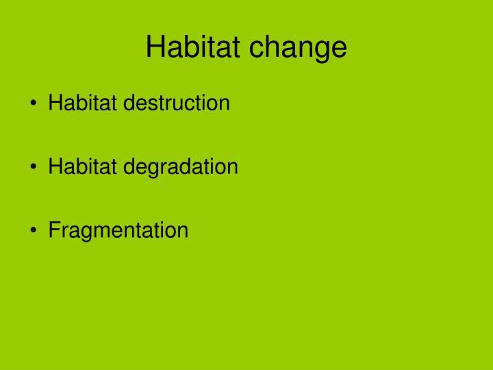 Habitat change