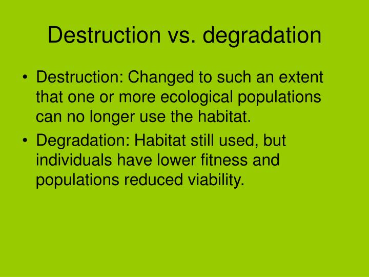 Destruction vs. degradation