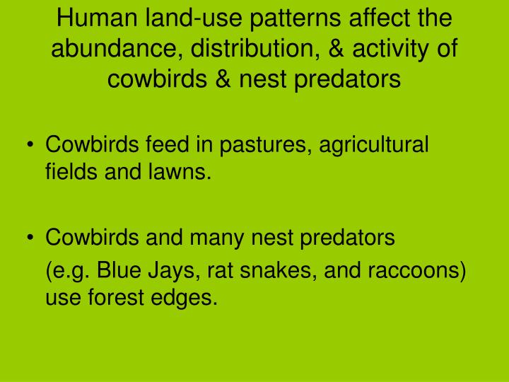 Human land-use patterns affect the abundance, distribution, & activity of cowbirds & nest predators