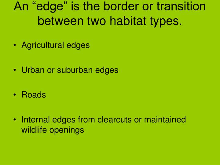 "An ""edge"" is the border or transition between two habitat types."
