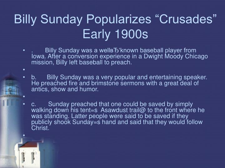 "Billy Sunday Popularizes ""Crusades"" Early 1900s"