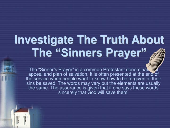 "Investigate The Truth About The ""Sinners Prayer"""