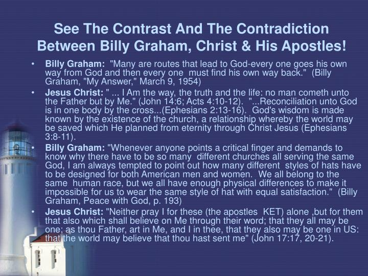 See the contrast and the contradiction between billy graham christ his apostles