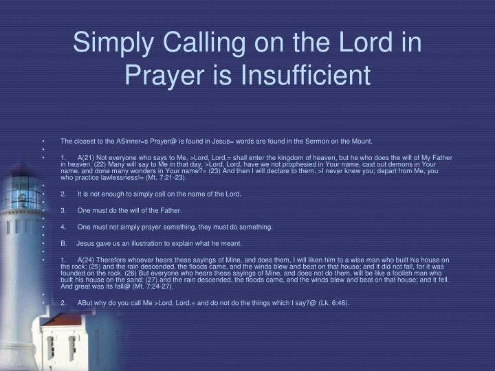 Simply Calling on the Lord in Prayer is Insufficient