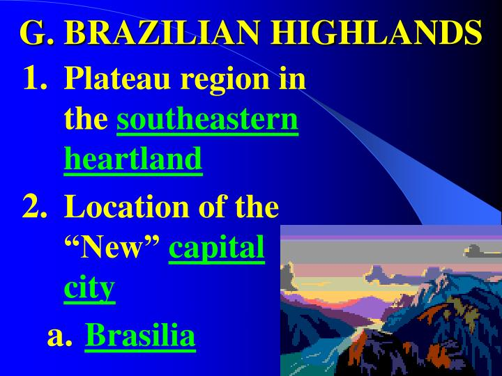 G. BRAZILIAN HIGHLANDS