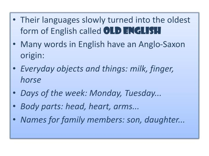Their languages slowly turned into the oldest form of English called