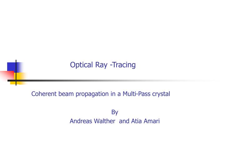 Optical ray tracing coherent beam propagation in a multi pass crystal