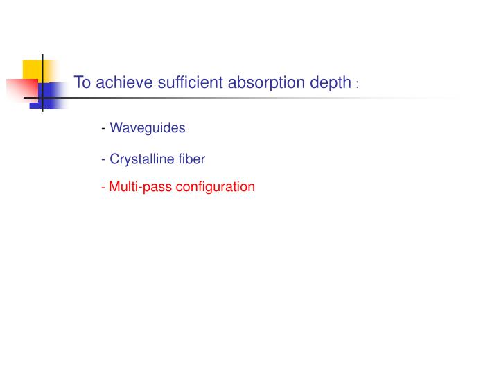 To achieve sufficient absorption depth