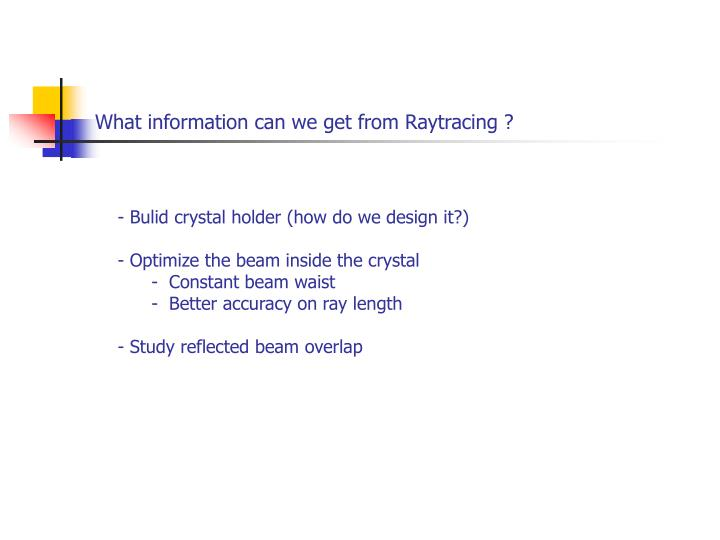 What information can we get from Raytracing ?