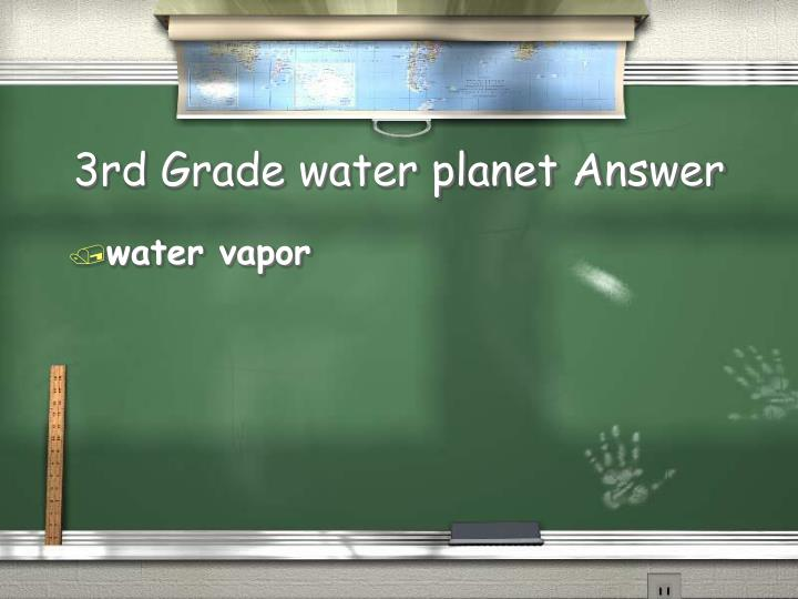 3rd Grade water planet Answer