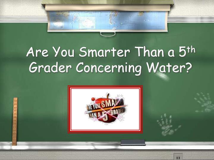 Are you smarter than a 5 th grader concerning water