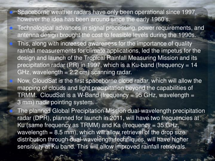 Spaceborne weather radars have only been operational since 1997, however the idea has been around si...