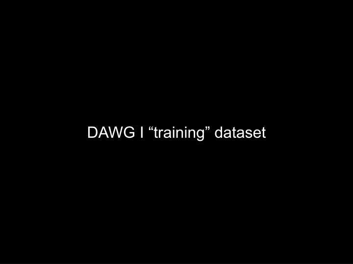 "DAWG I ""training"" dataset"