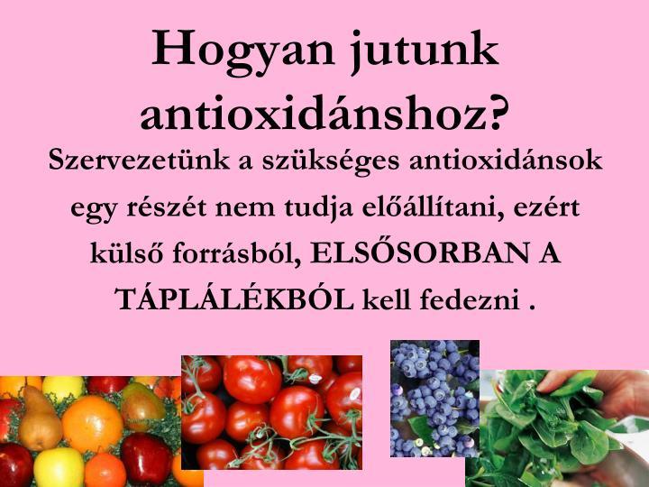 Hogyan jutunk antioxidánshoz?