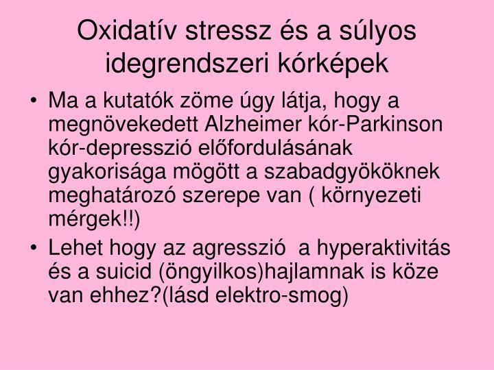 Oxidatív stressz és a súlyos idegrendszeri kórképek
