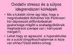 oxidat v stressz s a s lyos idegrendszeri k rk pek