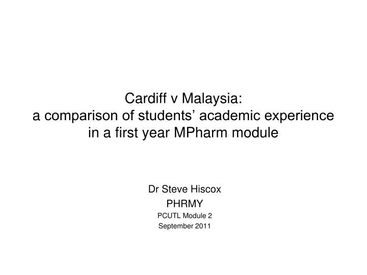 Cardiff v malaysia a comparison of students academic experience in a first year mpharm module