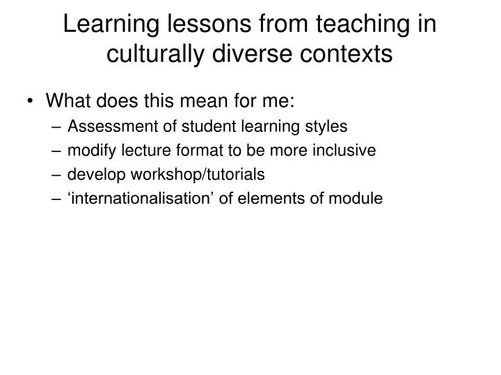 Learning lessons from teaching in culturally diverse contexts