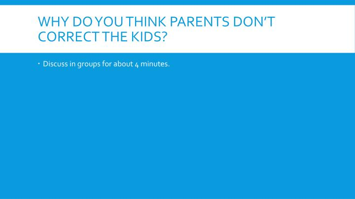 Why do you think parents don't correct the kids?