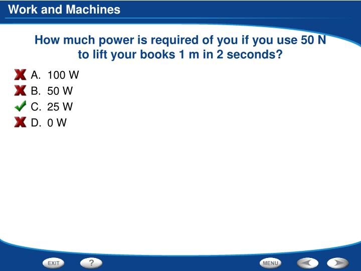 How much power is required of you if you use 50 N to lift your books 1 m in 2 seconds?