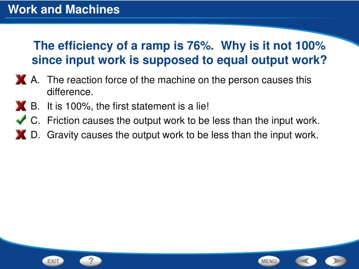 The efficiency of a ramp is 76%.  Why is it not 100% since input work is supposed to equal output work?
