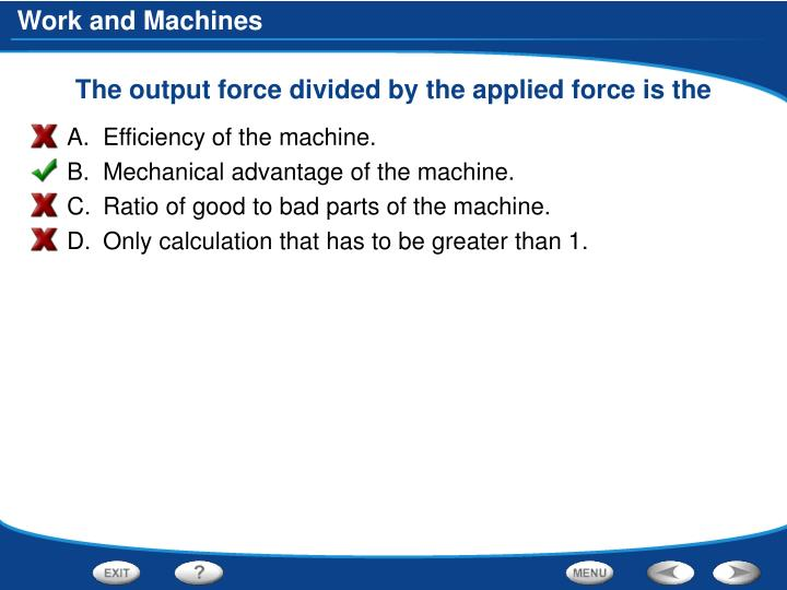 The output force divided by the applied force is the