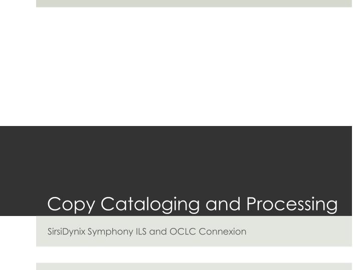 Copy Cataloging and Processing