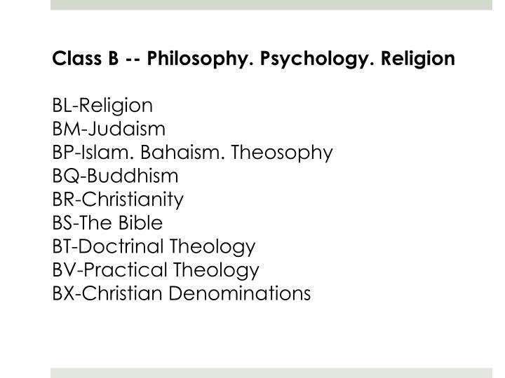 Class B -- Philosophy. Psychology. Religion