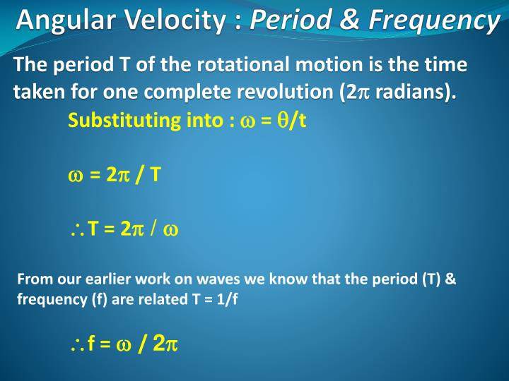 The period T of the rotational motion is the time taken for one complete revolution (2