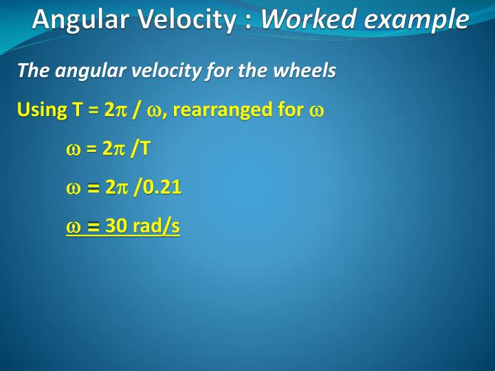 The angular velocity for the wheels