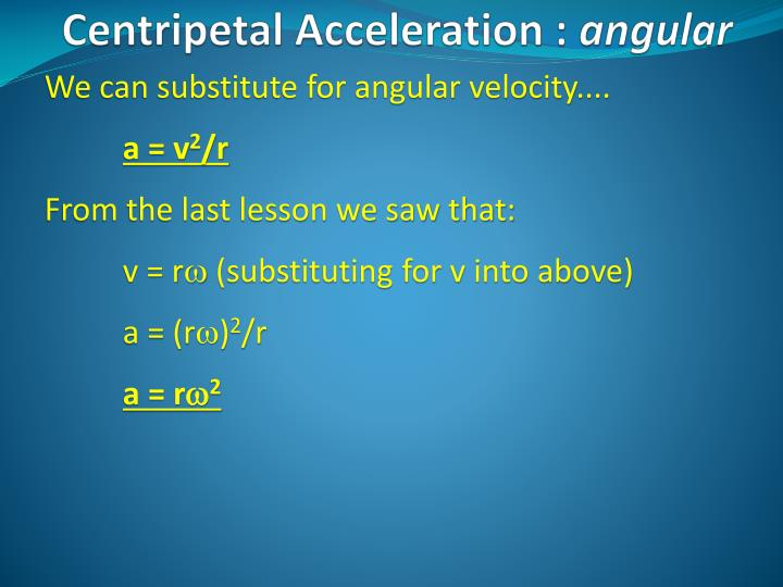 We can substitute for angular velocity....
