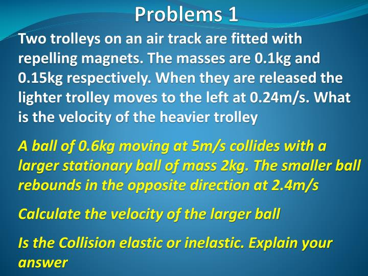Two trolleys on an air track are fitted with repelling magnets. The masses are 0.1kg and 0.15kg respectively. When they are released the lighter trolley moves to the left at 0.24m/s. What is the velocity of